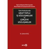 Türk Hukukunda Grup Toplu İş Sözleşmeleri Ve Çerçeve Sözleşmeler - Şebnem Kılıç