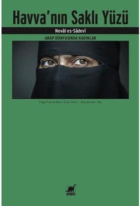 Havva'nın Saklı Yüzü-Arap Dünyasında Kadınlar - Neval Es-Sadevi