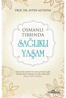 Osmanlı Tıbbında Sağlıklı Yaşam - Ayten Altıntaş