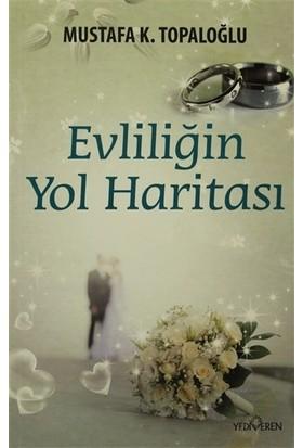 Evliliğin Yol Haritası-Mustafa K. Topaloğlu