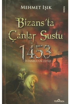 Bizans'Ta Çanlar Sustu-1453-Mehmet Işık
