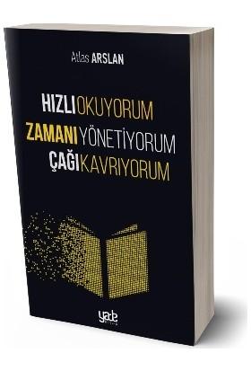 Hızlı Okuyorum Zamanı Yönetiyorum Çağı Kavrıyorum - Atlas Arslan