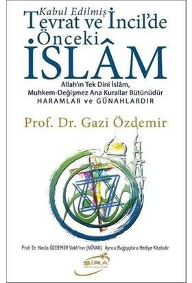Kabul Edilmiş Tevrat Ve İncildeki Önceki İslam - Gazi Özdemir