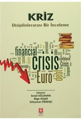 Kriz Disiplinlerarası Bir İnceleme - Süleyman Öğrekçi - Serpil Ağcakaya - Bilge Afşar