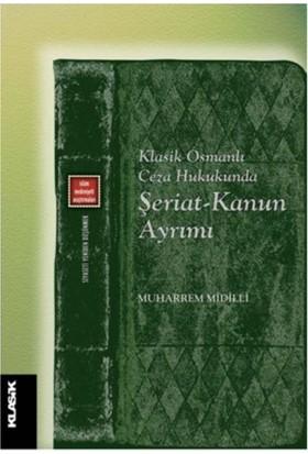 Klasik Osmanlı Ceza Hukukunda Şeriat-Kanun Ayrımı - Muhammed Midilli