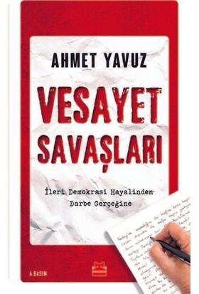 Vesayet Savaşları: İleri Demokrasi Hayalinden Darbe Gerçeğine - Ahmet Yavuz