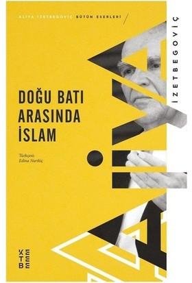 Doğu Batı Arasında İslam - Aliya İzetbegoviç
