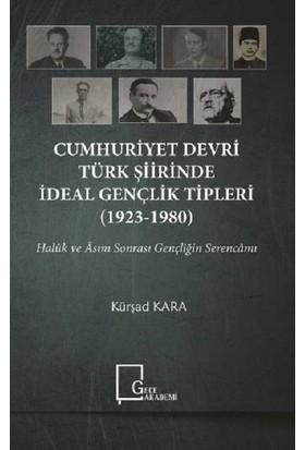 Cumhuriyet Devri Türk Şiirinde İdeal Gençlik Tipleri (19231980) - Kürşad Kara
