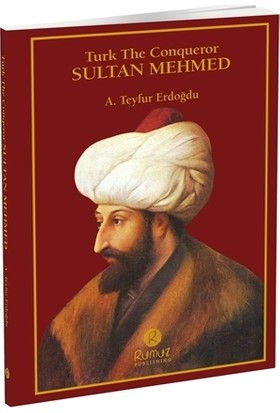 Turk The Conqueror Sultan Mehmed - A. Teyfur Erdoğdu
