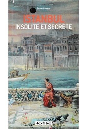 İstanbul Insolite Et Secrete - Emre Öktem