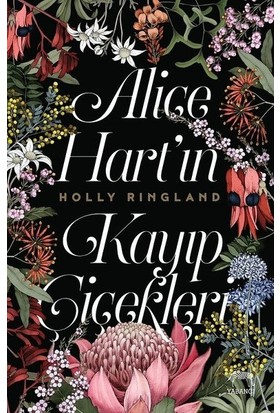 Alice Hart'ın Kayıp Çiçekleri - Holly Ringland