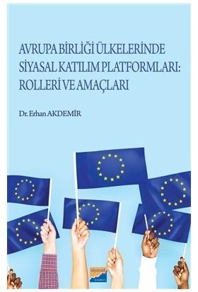Avrupa Birliği Ülkelerinde Siyasal Katılım Platformları Rolleri Ve Amaçları - Erhan Akdemir