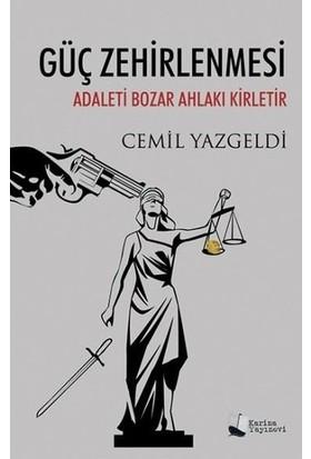 Güç Zehirlenmesi Adaleti Bozar Ahlakı Kirletir - Cemil Yazgeldi