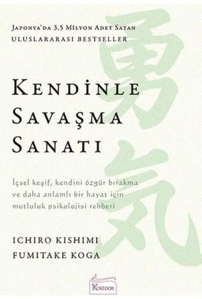 Kendinle Savaşma Sanatı - Ichiro Kishimi - Fumitake Koga