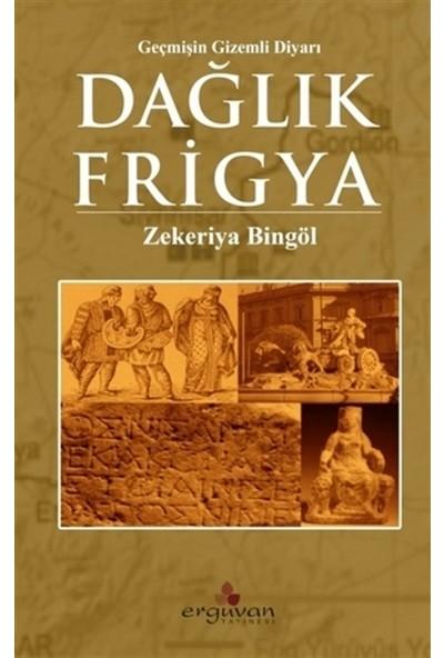 Dağlık Frigya Geçmişin Gizemli Diyarı - Zekeriya Bingöl