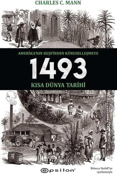 1493:Amerika'Nın Keşfinden Küreselleşmeye Kısa Dünya Tarihi - Charles C. Mann