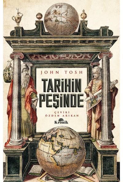 Tarihin Peşinde:Modern Tarih Çalışmasında Hedefler, Yöntemler Ve Yeni Doğrultular - John Tosh
