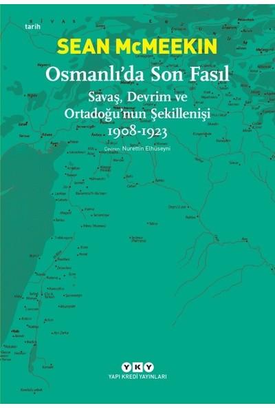 Osmanlı'Da Son Fasıl-Savaş, Devrim Ve Ortadoğu'Nun Şekillenişi 1908-1923 - Sean Mcmeekin