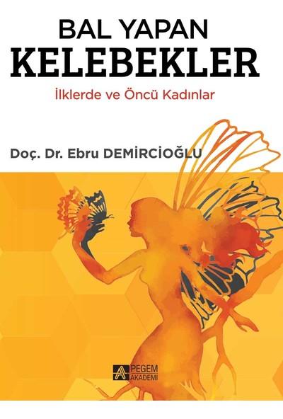 Bal Yapan Kelebekler İlklerde Ve Öncü Kadınlar - Ebru Demircioğlu
