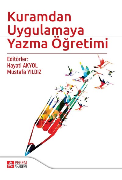Kuramdan Uygulamaya Yazma Öğretimi - Hayati Akyol - Mustafa Yıldız