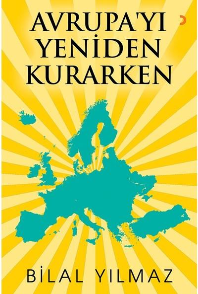 Avrupa'Yı Yeniden Kurarken - Bilal Yılmaz