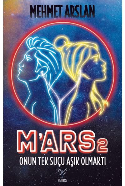 Mars 2 Onun Tek Suçu Aşık Olmaktı - Mehmet Arslan