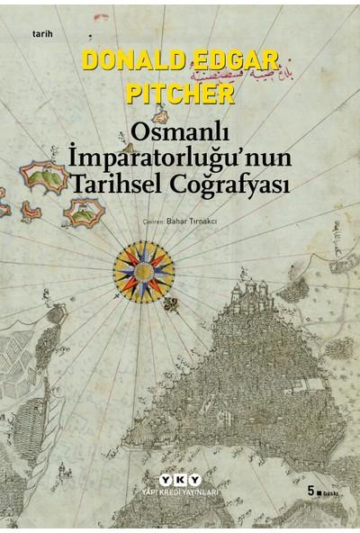 Osmanlı İmparatorluğu'Nun Tarihsel Coğrafyası-Donald Edgar Pitcher