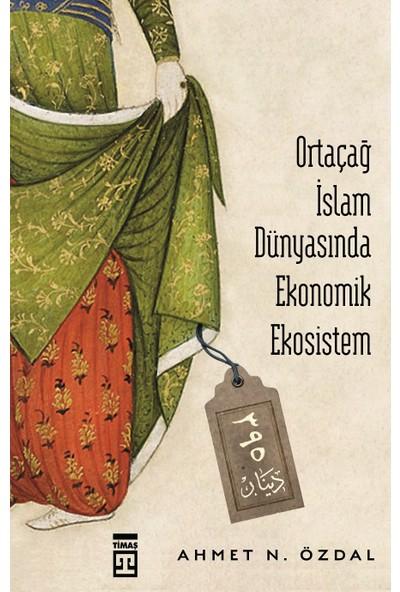 Ortaçağ İslam Dünyasında Ekonomik Ekosistem - Ahmet Nurullah Özdal