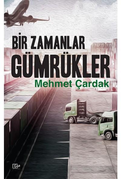 Bir Zamanlar Gümrükler - Mehmet Çardak