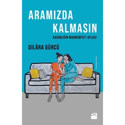 Aramızda Kalmasın Kadınlığın Mahremiyet Atlası - Dilara Gürcü
