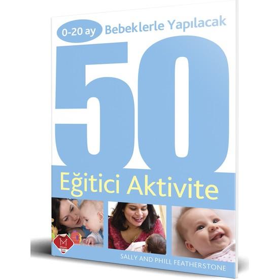 0 - 20 Ay Bebeklerle Yapılacak 50 Eğitici Aktivite - Sally Featherstone