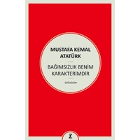 Bağımsızlık Benim Karakterimdir - Mustafa Kemal Atatürk