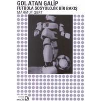 Gol Atan Galip Futbola Sosyolojik Bir Bakış-Mahmut Sert