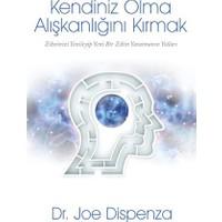 Kendiniz Olma - Alışkanlığını Kırmak-Joe Dispenza