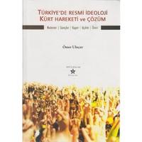Türkiye'De Resmi İdeoloji Kürt Hareketi Ve Çözüm - (Nedenler, Süreçler, Rapor, Açılım, Öneri)-Ömer Uluçay