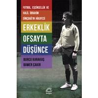 Erkeklik Ofsayta Düşünce (Futbol, Eşcinsellik Ve Halil İbrahim Dinçdağ'In Hikayesi)-Bawer Çakır