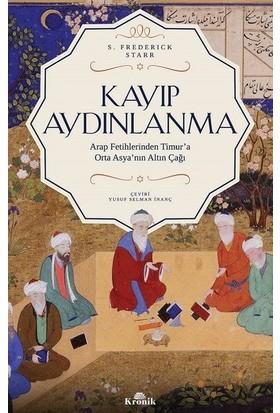 Kayıp Aydınlanma Orta Asya'Nın Altın Çağı - S. Frederick Starr