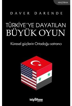 Türkiye'Ye Dayatılan Büyük Oyun - Daver Darende