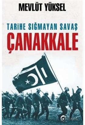 Tarihe Sığmayan Savaş Çanakkale - Mevlüt Yüksel