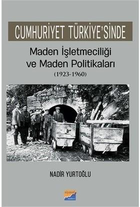 Cumhuriyet Türkiye'Sinde Maden İşletmeciliği Ve Maden Politikaları (19231960) - Nadir Yurtoğlu