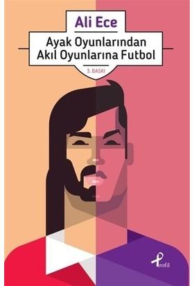 Ayak Oyunlarından Akıl Oyunlarına Futbol - Ali Ece