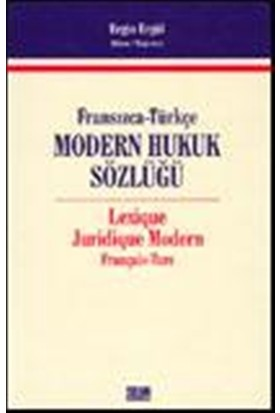 Fransızca-Türkçe Modern Hukuk Sözlüğ - Lexique Juridique Modern Français - Turc - Ergin Ergül