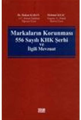 Markaların Korunması 556 Sayılı Khk Şerhi Ve İlgili Mevzuat - Mehmet Kılıç - Hakan Karan
