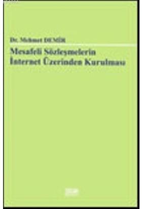 Mesafeli Sözleşmelerin İnternet Üzerinden Kurulması - Mehmet Demir