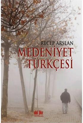 Medeniyet Türkçesi-Recep Arslan