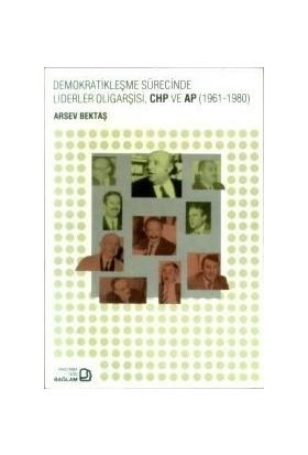 Demokratikleşme Sürecinde Liderler Oligarşisi, Chp Ve Ap (1961-1980)-Arsev Bektaş