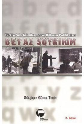 Türkiye'Nin Asimilasyon Ve Dilkırım Politikaları Beyaz Soykırım-Gülçiçek Günel Tekin