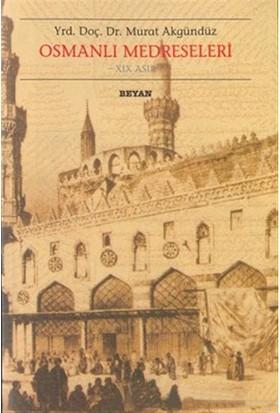 Osmanlı Medreseleri 19. Asır-Murat Akgündüz