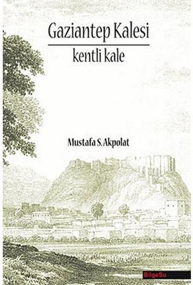 Gaziantep Kalesi Kentli Kale-Mustafa S. Akpolat