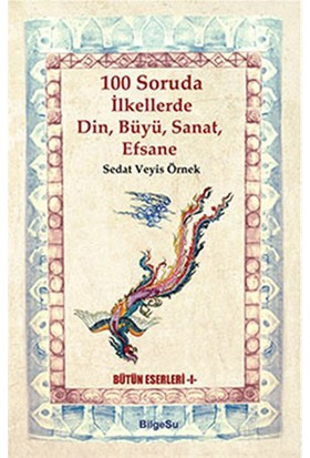 100 Soruda İlkellerde Din, Büyü, Sanat, Efsane - Sedat Veyis Örnek